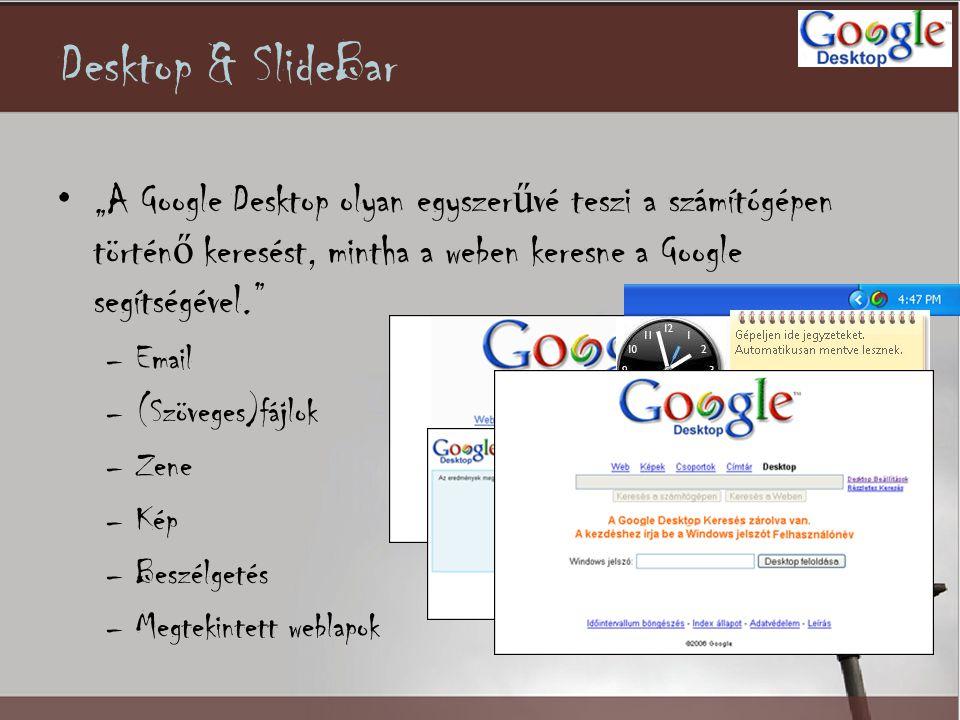 """Desktop & SlideBar •""""A Google Desktop olyan egyszer ű vé teszi a számítógépen történ ő keresést, mintha a weben keresne a Google segítségével. –Email –(Szöveges)fájlok –Zene –Kép –Beszélgetés –Megtekintett weblapok"""