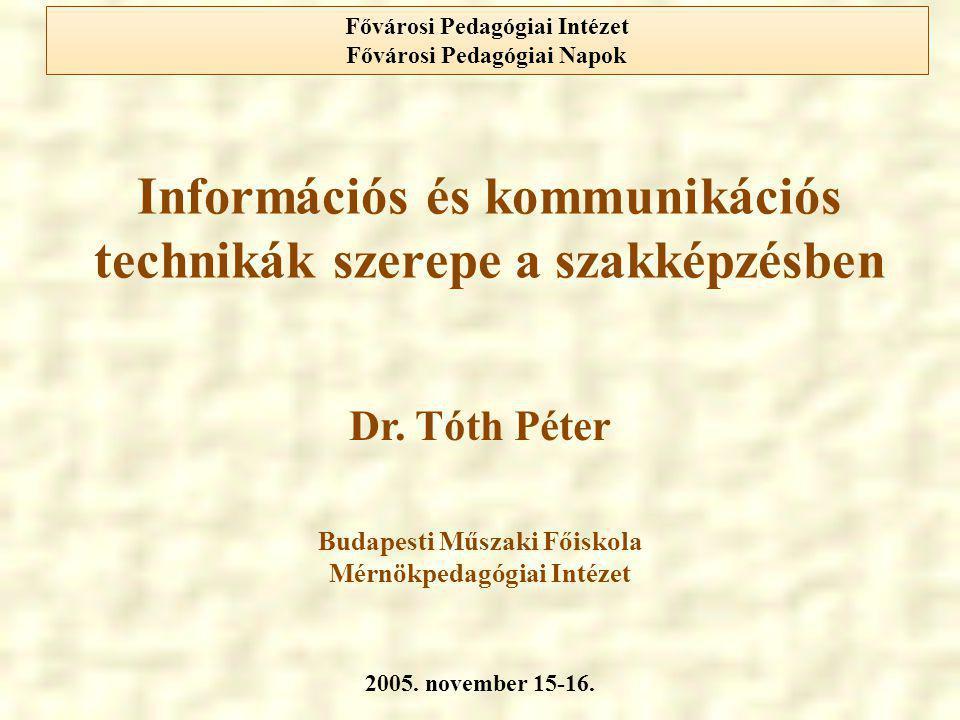Információs és kommunikációs technikák szerepe a szakképzésben Budapesti Műszaki Főiskola Mérnökpedagógiai Intézet 2005. november 15-16. Fővárosi Peda