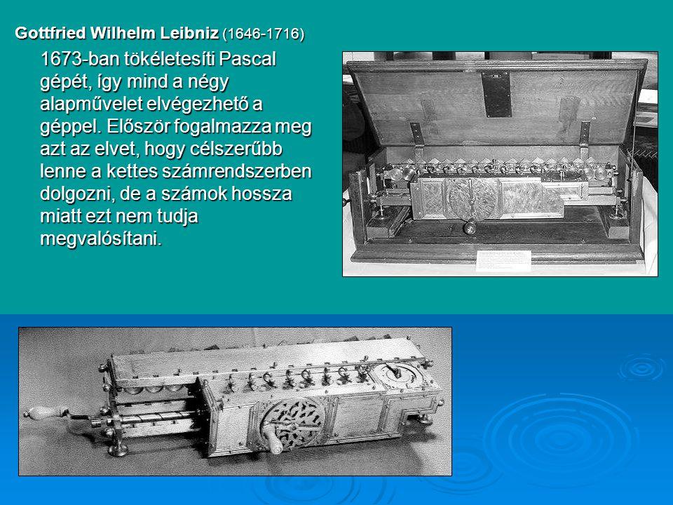 Gottfried Wilhelm Leibniz (1646-1716) 1673-ban tökéletesíti Pascal gépét, így mind a négy alapművelet elvégezhető a géppel.