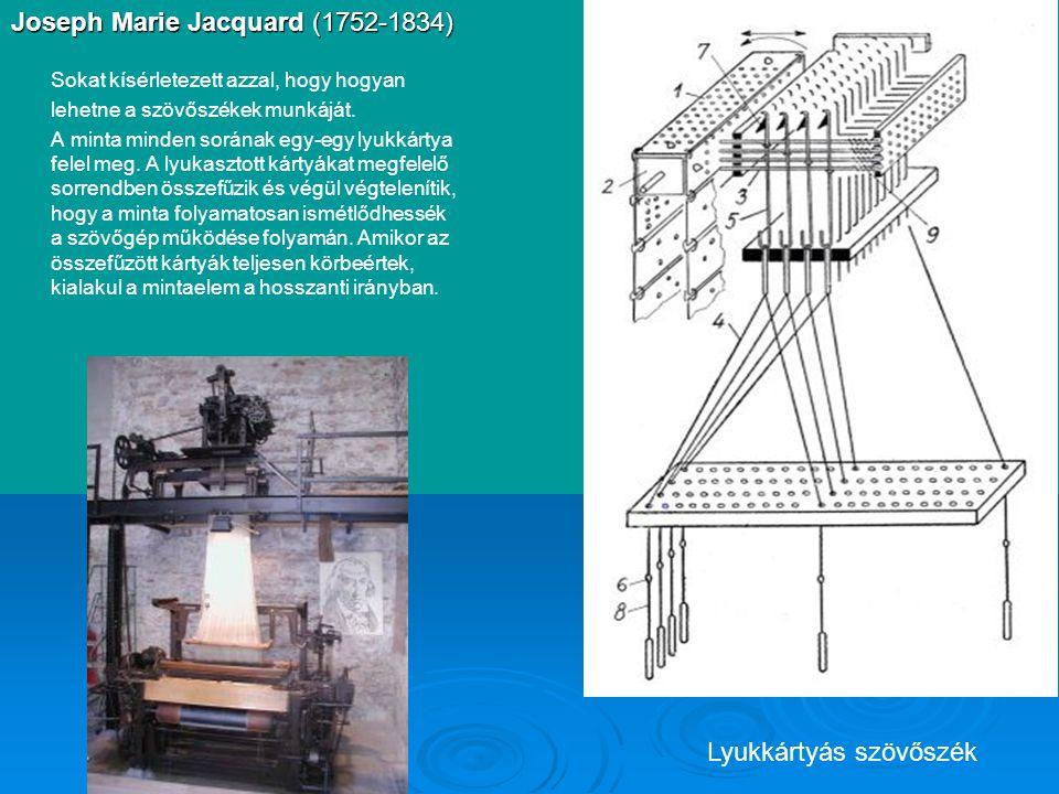 Joseph Marie Jacquard (1752-1834) Sokat kísérletezett azzal, hogy hogyan lehetne a szövőszékek munkáját.