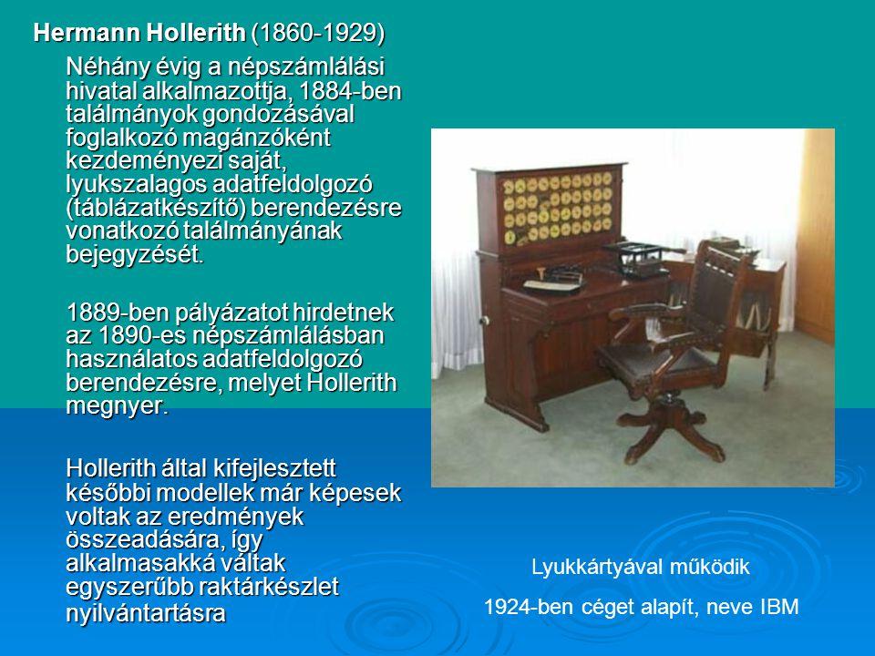 Hermann Hollerith (1860-1929) Néhány évig a népszámlálási hivatal alkalmazottja, 1884-ben találmányok gondozásával foglalkozó magánzóként kezdeményezi saját, lyukszalagos adatfeldolgozó (táblázatkészítő) berendezésre vonatkozó találmányának bejegyzését.