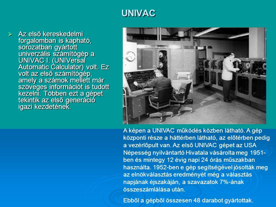 UNIVAC  Az első kereskedelmi forgalomban is kapható, sorozatban gyártott univerzális számítógép a UNIVAC I.