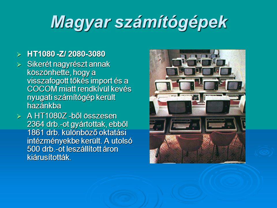 Magyar számítógépek  HT1080 -Z/ 2080-3080  Sikerét nagyrészt annak köszönhette, hogy a visszafogott tőkés import és a COCOM miatt rendkívül kevés nyugati számítógép került hazánkba  A HT1080Z -ből összesen 2364 drb.-ot gyártottak, ebből 1861 drb.