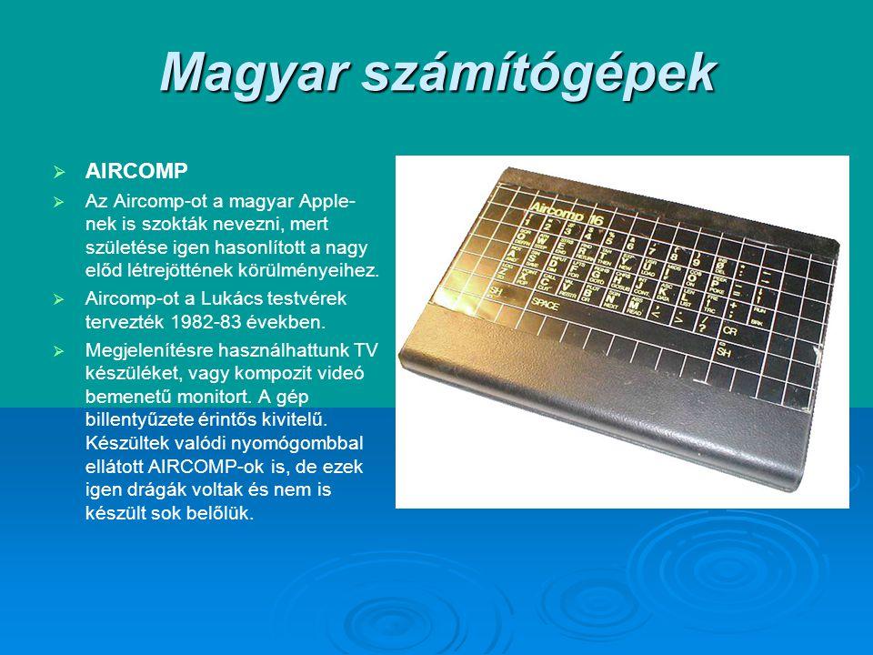 Magyar számítógépek   AIRCOMP   Az Aircomp-ot a magyar Apple- nek is szokták nevezni, mert születése igen hasonlított a nagy előd létrejöttének körülményeihez.