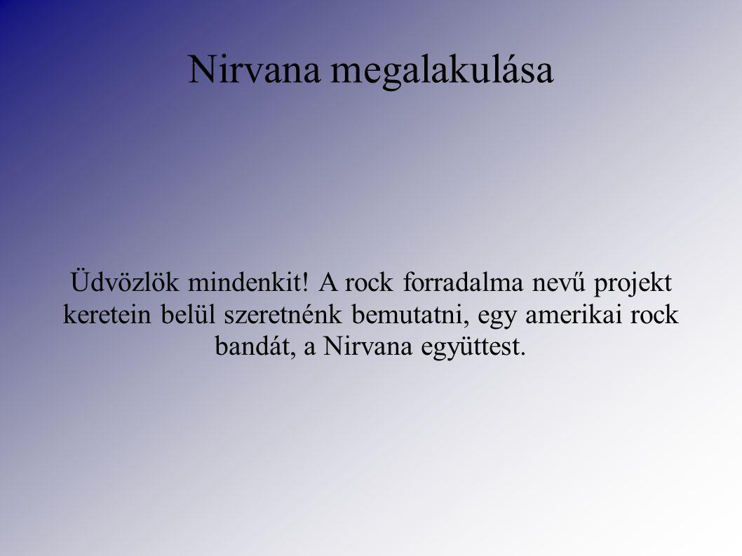Nirvana megalakulása Üdvözlök mindenkit.