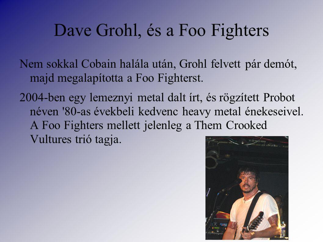 Dave Grohl, és a Foo Fighters Nem sokkal Cobain halála után, Grohl felvett pár demót, majd megalapította a Foo Fighterst.