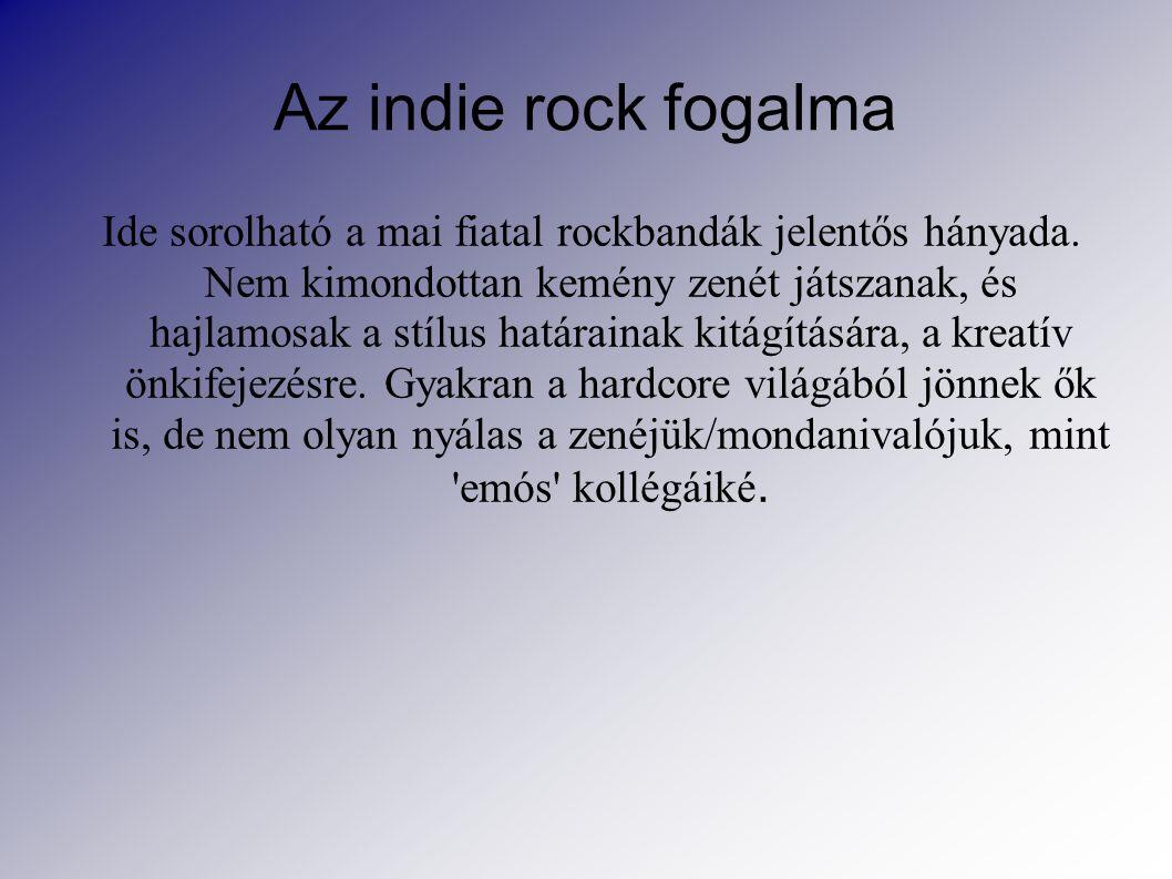 Az indie rock fogalma Ide sorolható a mai fiatal rockbandák jelentős hányada.