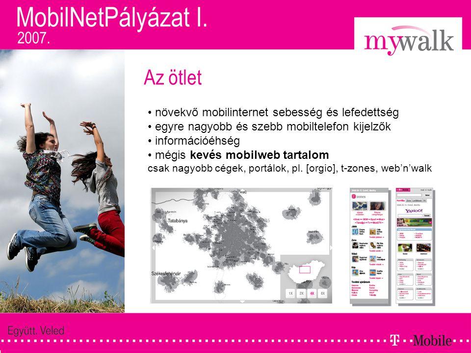A megoldás - mywalk • egyedi mobilweboldalak készítése • a használata nem igényel komolyabb szaktudást • egyszerű • cégek és magánszemélyek mobilweben Cél: • rengeteg mobiltelefonra optimalizált weboldal létrehozása • mobilwebes reklám alapjainak megteremtése