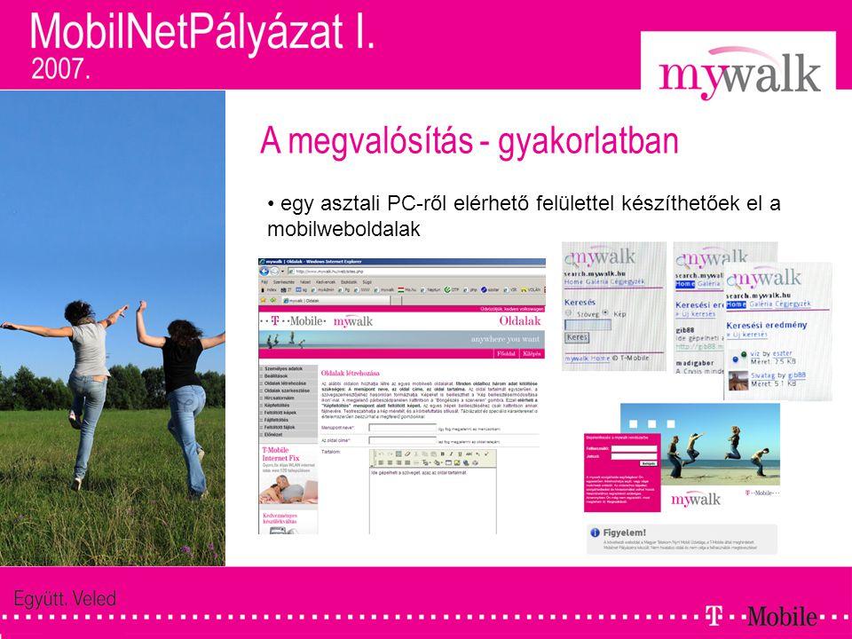 A megvalósítás - gyakorlatban • a felhasználó http://felhasznalonev.mywalk.hu címen érheti el saját mobilweboldalát  gyors eléréshttp://felhasznalonev.mywalk.hu • az internetes felületen előnézet