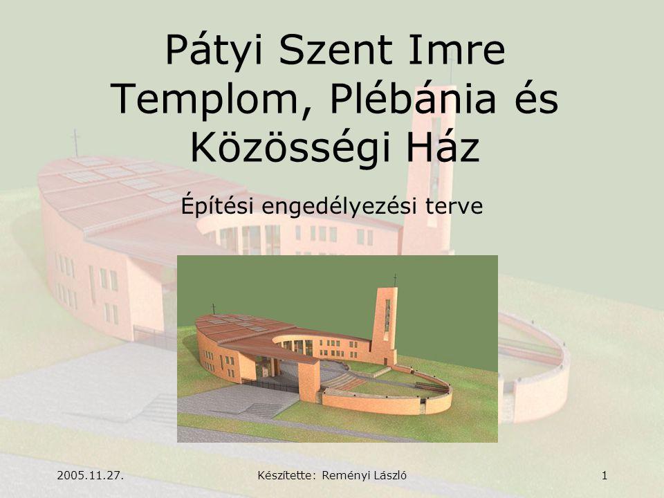 2005.11.27.Készítette: Reményi László1 Pátyi Szent Imre Templom, Plébánia és Közösségi Ház Építési engedélyezési terve