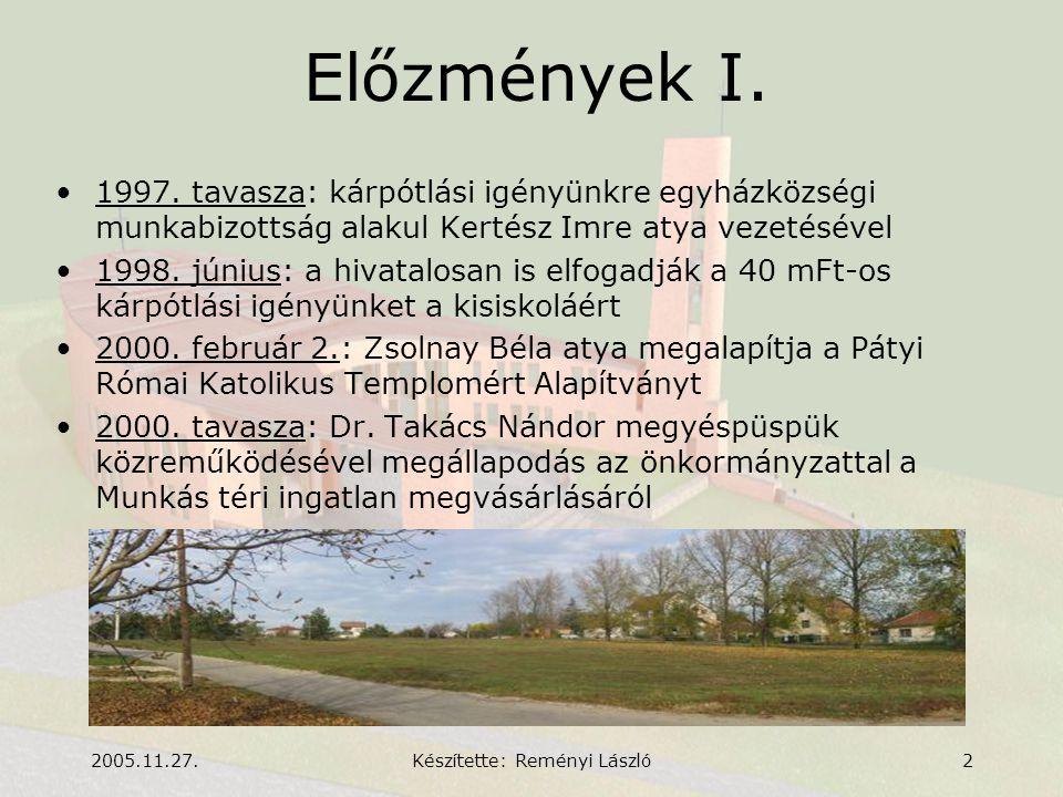 2005.11.27.Készítette: Reményi László3 Előzmények II.