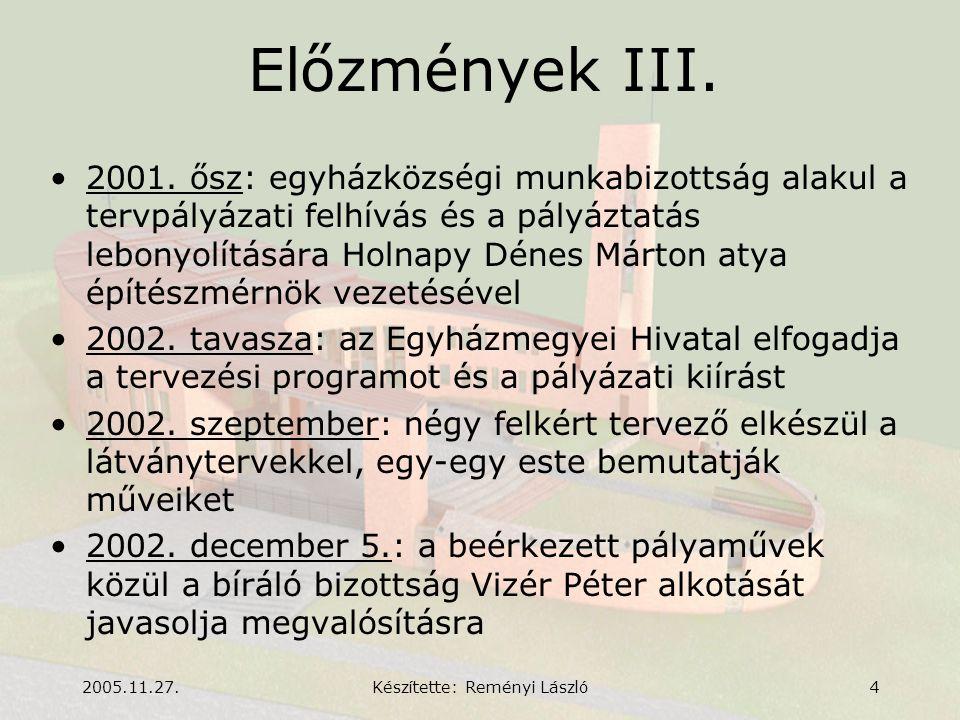 2005.11.27.Készítette: Reményi László4 Előzmények III. •2001. ősz: egyházközségi munkabizottság alakul a tervpályázati felhívás és a pályáztatás lebon