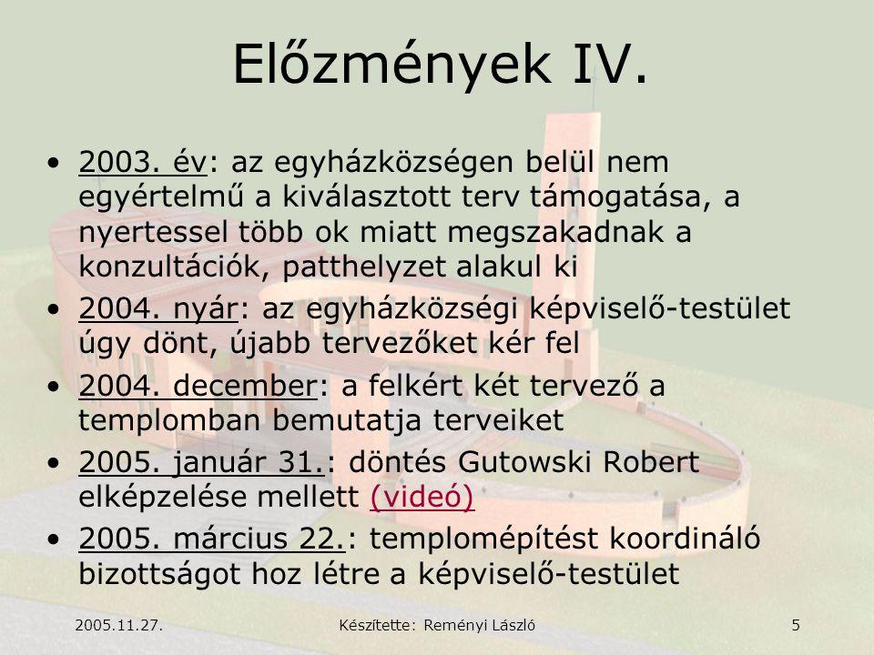 2005.11.27.Készítette: Reményi László5 Előzmények IV. •2003. év: az egyházközségen belül nem egyértelmű a kiválasztott terv támogatása, a nyertessel t