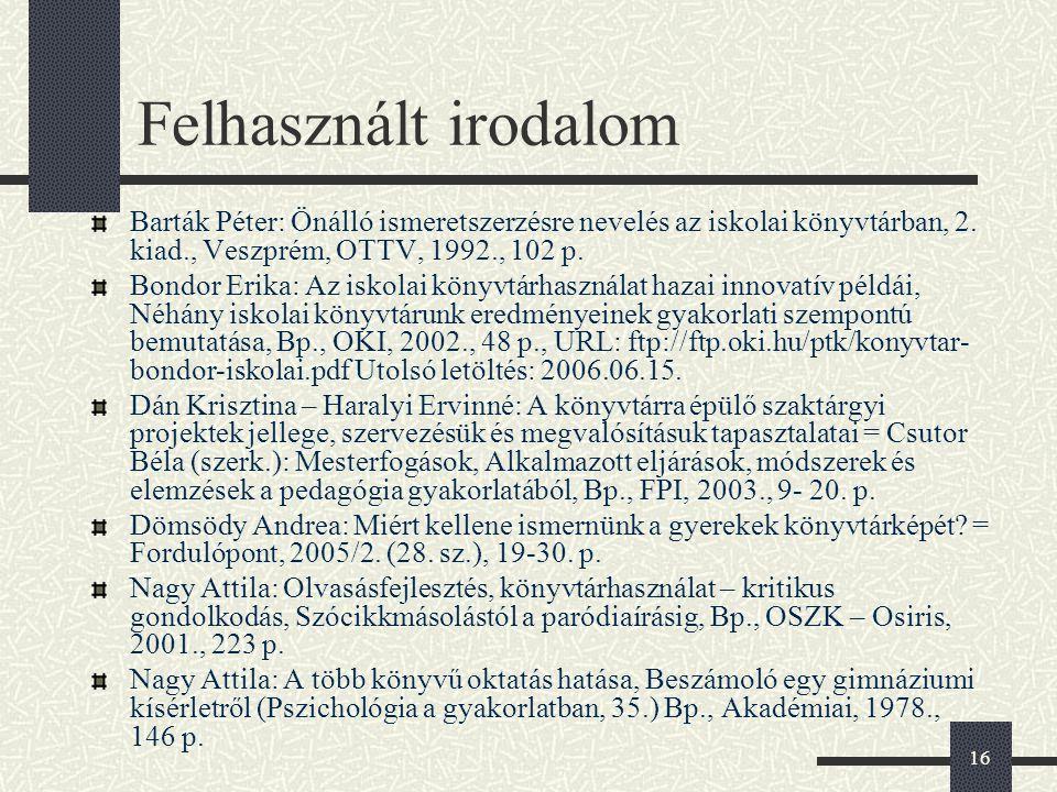 16 Felhasznált irodalom Barták Péter: Önálló ismeretszerzésre nevelés az iskolai könyvtárban, 2.