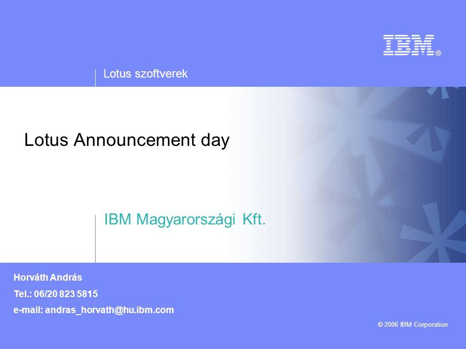 Lotus szoftverek © 2006 IBM Corporation Agenda  9:30 – 9:45 –Köszöntő: Mark A Cain (IBM Sales & Distribution, Software Sales Manager of Lotus Software, CEMAAS Region)  9:45 – 10:30 –Hatékonyság és üzleti intelligencia - Egységesített felület meglévő alkalmazásainkhoz Szabó János  10:30 – 11:15 –Az elektronikus űrlapkezelés jövője IBM módra Horváth András  11:15 – 11:30 –Szünet  11:30 – 12:15 –Gyors fejlesztés, hibamentes kód - Hogyan webesítsük meglévő Lotus Notes, SAP és egyéb alkalmazásainkat.