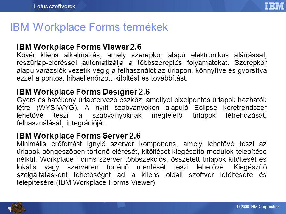 Lotus szoftverek © 2006 IBM Corporation IBM Workplace Forms Viewer 2.6 Kövér kliens alkalmazás, amely szerepkör alapú elektronikus aláírással, részűrl