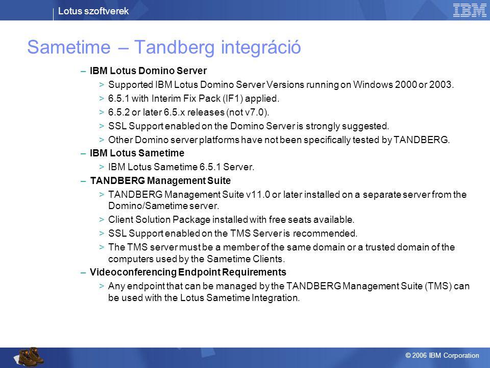 Lotus szoftverek © 2006 IBM Corporation Sametime – Tandberg integráció –IBM Lotus Domino Server >Supported IBM Lotus Domino Server Versions running on