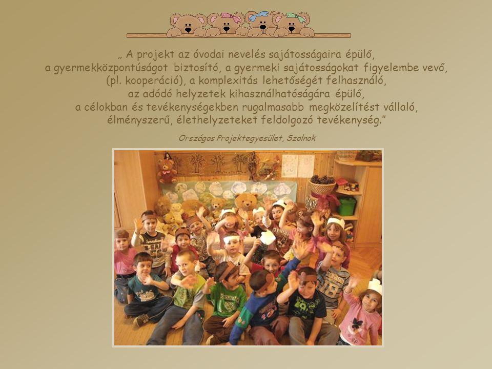 """"""" A projekt az óvodai nevelés sajátosságaira épülő, a gyermekközpontúságot biztosító, a gyermeki sajátosságokat figyelembe vevő, (pl. kooperáció), a k"""