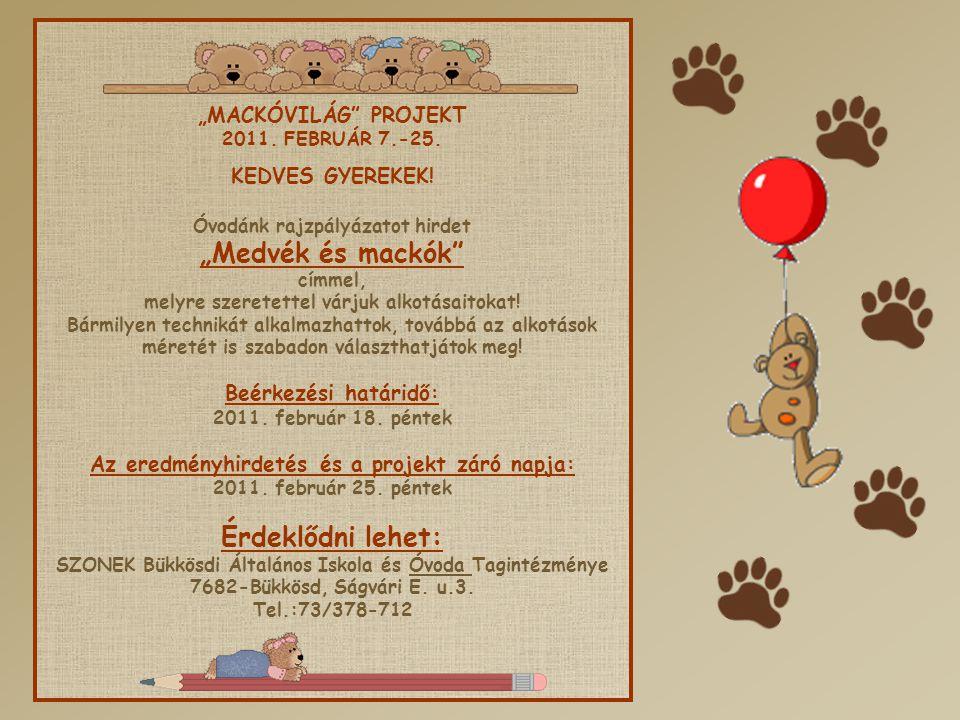 """""""MACKÓVILÁG"""" PROJEKT 2011. FEBRUÁR 7.-25. KEDVES GYEREKEK! Óvodánk rajzpályázatot hirdet """"Medvék és mackók"""" címmel, melyre szeretettel várjuk alkotása"""