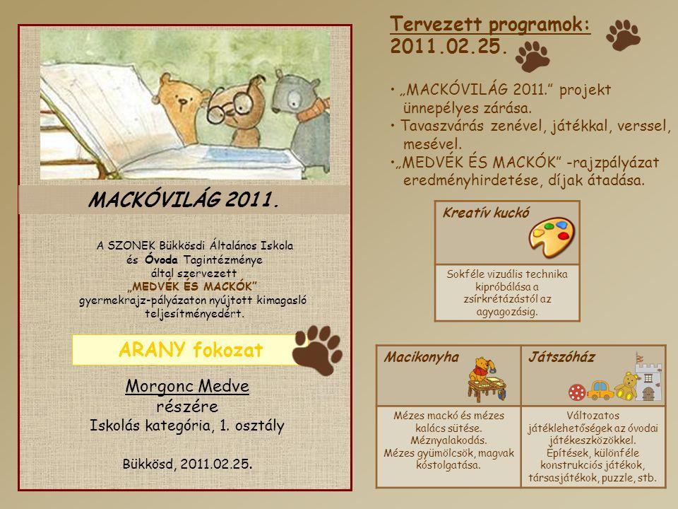 """MACKÓVILÁG 2011. A SZONEK Bükkösdi Általános Iskola és Óvoda Tagintézménye által szervezett """"MEDVÉK ÉS MACKÓK"""" gyermekrajz-pályázaton nyújtott kimagas"""
