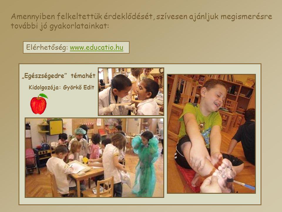 """Amennyiben felkeltettük érdeklődését, szívesen ajánljuk megismerésre további jó gyakorlatainkat: Elérhetőség: www.educatio.huwww.educatio.hu """"Egészség"""