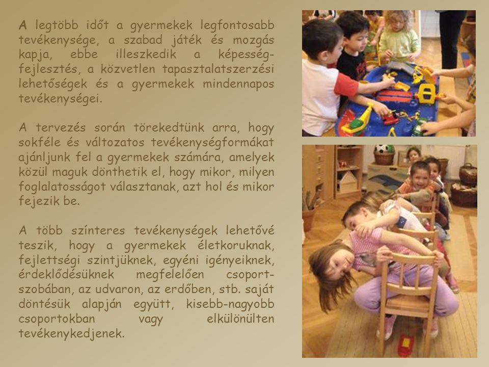 A legtöbb időt a gyermekek legfontosabb tevékenysége, a szabad játék és mozgás kapja, ebbe illeszkedik a képesség- fejlesztés, a közvetlen tapasztalatszerzési lehetőségek és a gyermekek mindennapos tevékenységei.