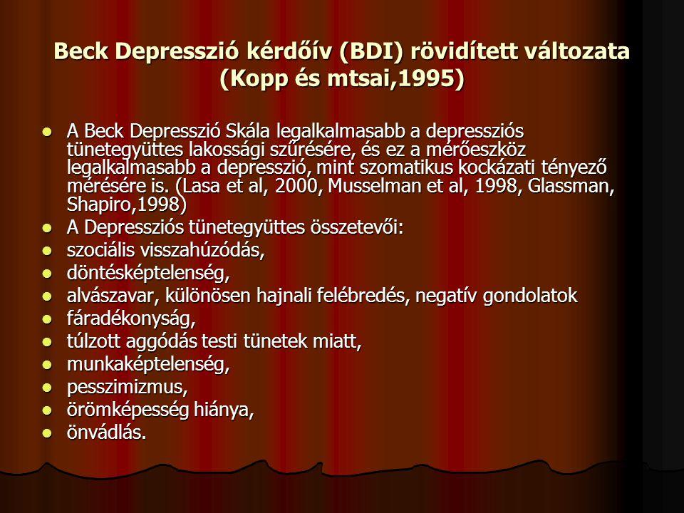 Beck Depresszió kérdőív (BDI) rövidített változata (Kopp és mtsai,1995)  A Beck Depresszió Skála legalkalmasabb a depressziós tünetegyüttes lakossági