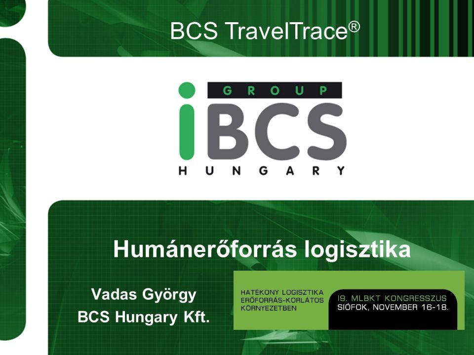 Humánerőforrás logisztika Vadas György BCS Hungary Kft. BCS TravelTrace ®