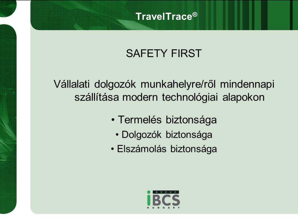 TravelTrace ® SAFETY FIRST Vállalati dolgozók munkahelyre/ről mindennapi szállítása modern technológiai alapokon • Termelés biztonsága • Dolgozók bizt