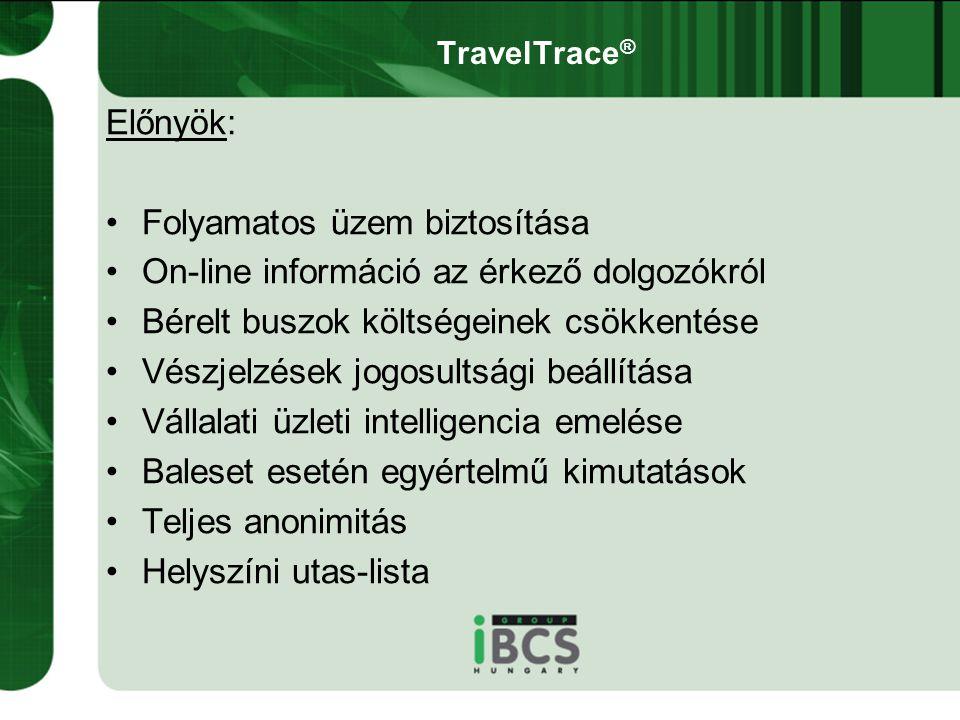 TravelTrace ® Előnyök: •Folyamatos üzem biztosítása •On-line információ az érkező dolgozókról •Bérelt buszok költségeinek csökkentése •Vészjelzések jo