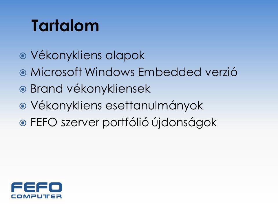 Tartalom  Vékonykliens alapok  Microsoft Windows Embedded verzió  Brand vékonykliensek  Vékonykliens esettanulmányok  FEFO szerver portfólió újdo