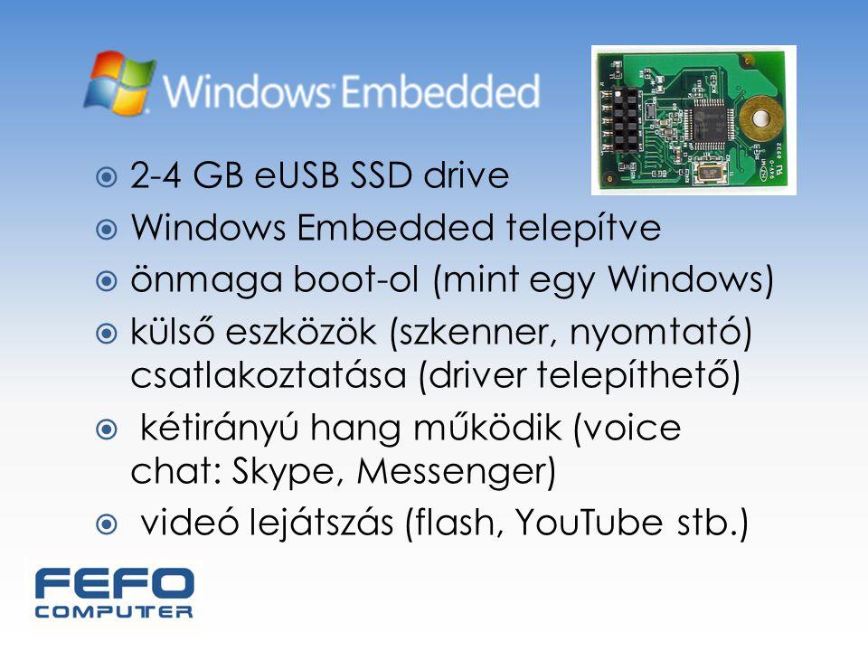  2-4 GB eUSB SSD drive  Windows Embedded telepítve  önmaga boot-ol (mint egy Windows)  külső eszközök (szkenner, nyomtató) csatlakoztatása (driver