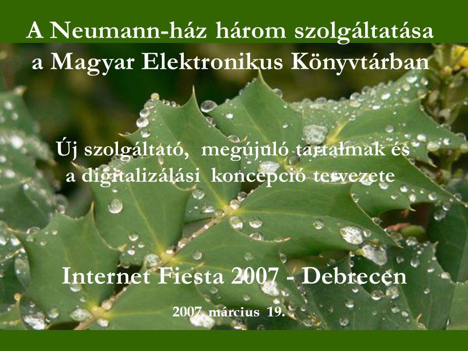 A Neumann-ház három szolgáltatása a Magyar Elektronikus Könyvtárban Internet Fiesta 2007 - Debrecen 2007.
