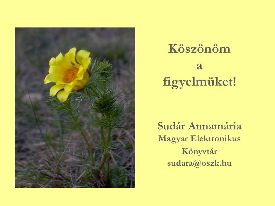 Köszönöm a figyelmüket! Sudár Annamária Magyar Elektronikus Könyvtár sudara@oszk.hu