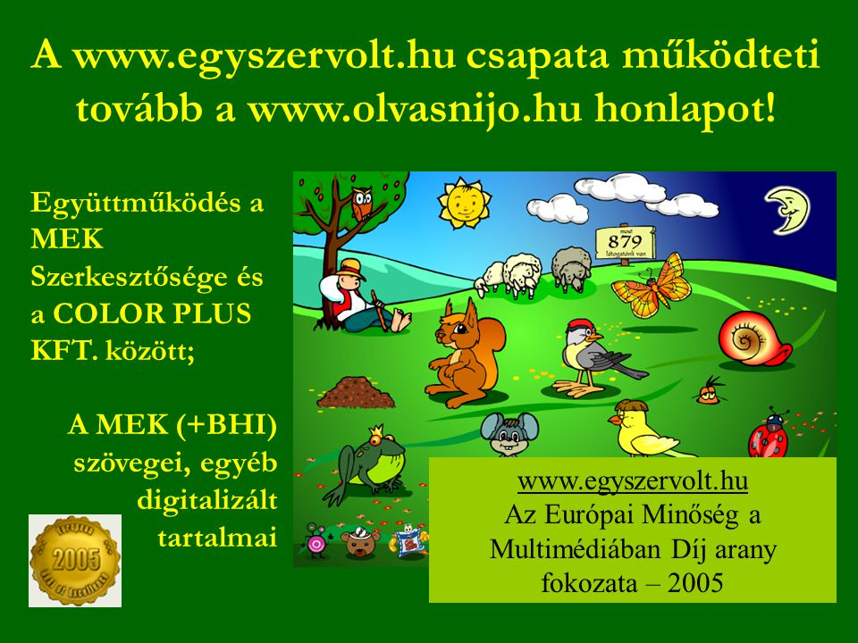 A www.egyszervolt.hu csapata működteti tovább a www.olvasnijo.hu honlapot.