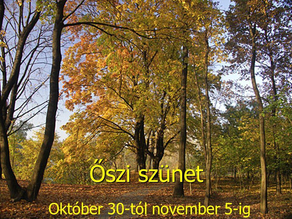 Őszi szünet Október 30-tól november 5-ig