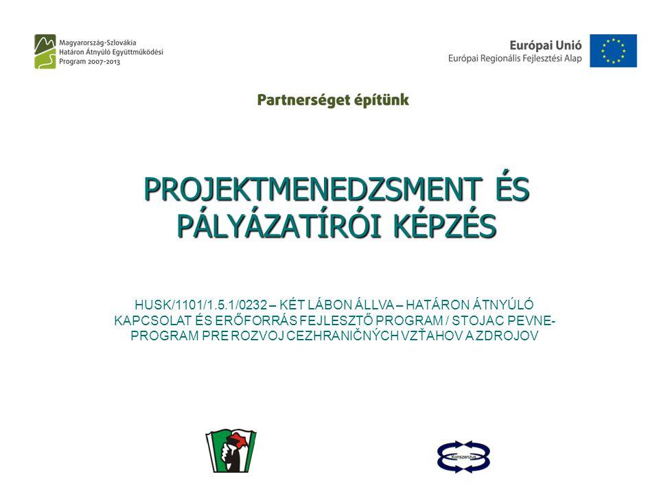 1 PROJEKTMENEDZSMENT ÉS PÁLYÁZATÍRÓI KÉPZÉS HUSK/1101/1.5.1/0232 – KÉT LÁBON ÁLLVA – HATÁRON ÁTNYÚLÓ KAPCSOLAT ÉS ERŐFORRÁS FEJLESZTŐ PROGRAM / STOJAC