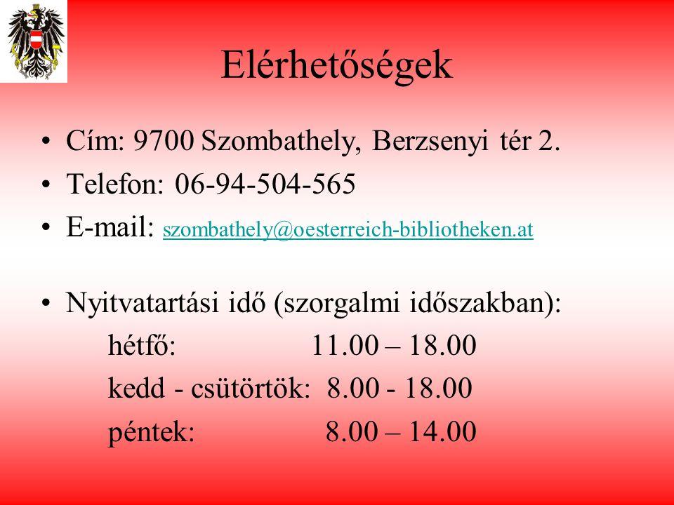 Elérhetőségek •Cím: 9700 Szombathely, Berzsenyi tér 2. •Telefon: 06-94-504-565 •E-mail: szombathely@oesterreich-bibliotheken.at szombathely@oesterreic
