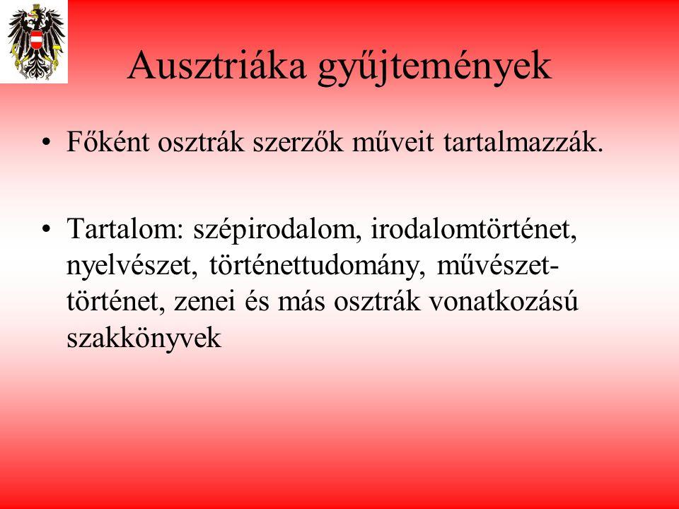 Ausztriáka gyűjtemények •Főként osztrák szerzők műveit tartalmazzák. •Tartalom: szépirodalom, irodalomtörténet, nyelvészet, történettudomány, művészet