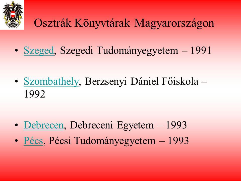 Osztrák Könyvtárak Magyarországon •Szeged, Szegedi Tudományegyetem – 1991Szeged •Szombathely, Berzsenyi Dániel Főiskola – 1992Szombathely •Debrecen, D