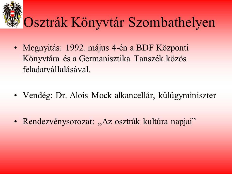 Osztrák Könyvtár Szombathelyen •Megnyitás: 1992. május 4-én a BDF Központi Könyvtára és a Germanisztika Tanszék közös feladatvállalásával. •Vendég: Dr