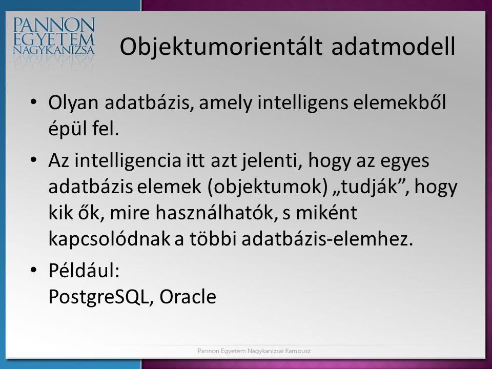 Objektumorientált adatmodell • Olyan adatbázis, amely intelligens elemekből épül fel. • Az intelligencia itt azt jelenti, hogy az egyes adatbázis elem