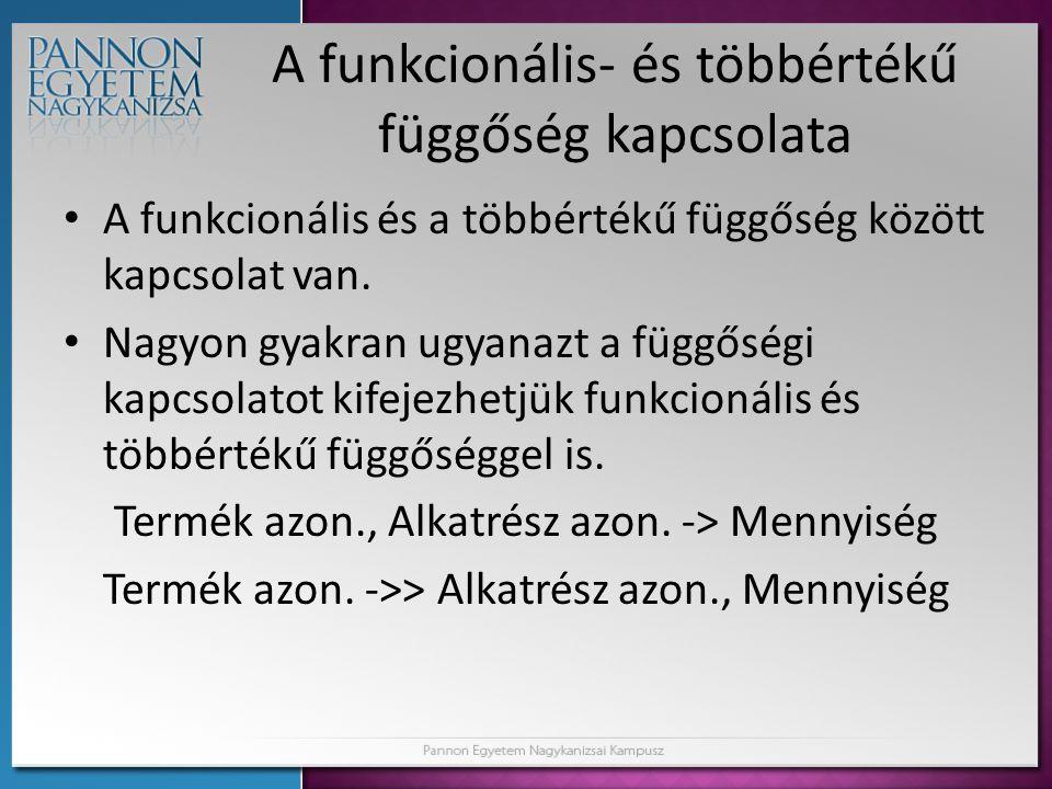 A funkcionális- és többértékű függőség kapcsolata • A funkcionális és a többértékű függőség között kapcsolat van. • Nagyon gyakran ugyanazt a függőség
