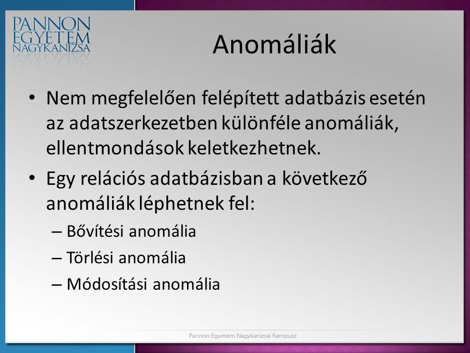 Anomáliák • Nem megfelelően felépített adatbázis esetén az adatszerkezetben különféle anomáliák, ellentmondások keletkezhetnek. • Egy relációs adatbáz