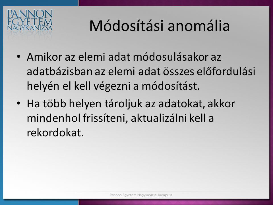 Módosítási anomália • Amikor az elemi adat módosulásakor az adatbázisban az elemi adat összes előfordulási helyén el kell végezni a módosítást. • Ha t