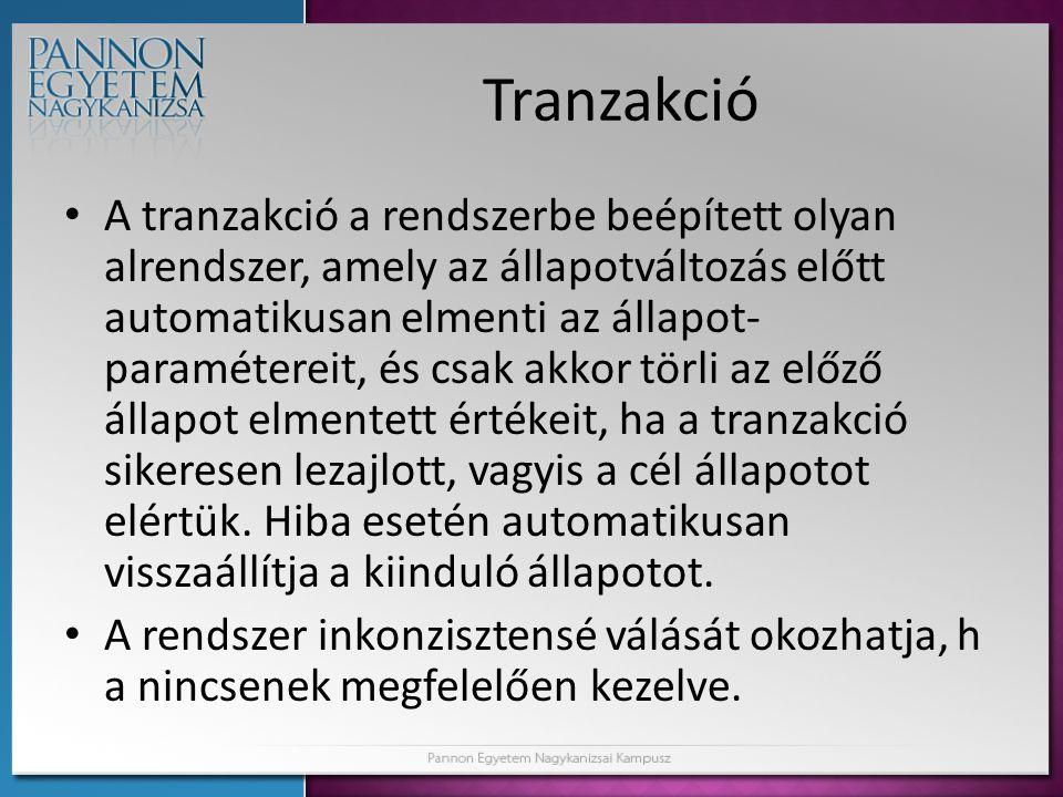 Tranzakció • A tranzakció a rendszerbe beépített olyan alrendszer, amely az állapotváltozás előtt automatikusan elmenti az állapot- paramétereit, és c