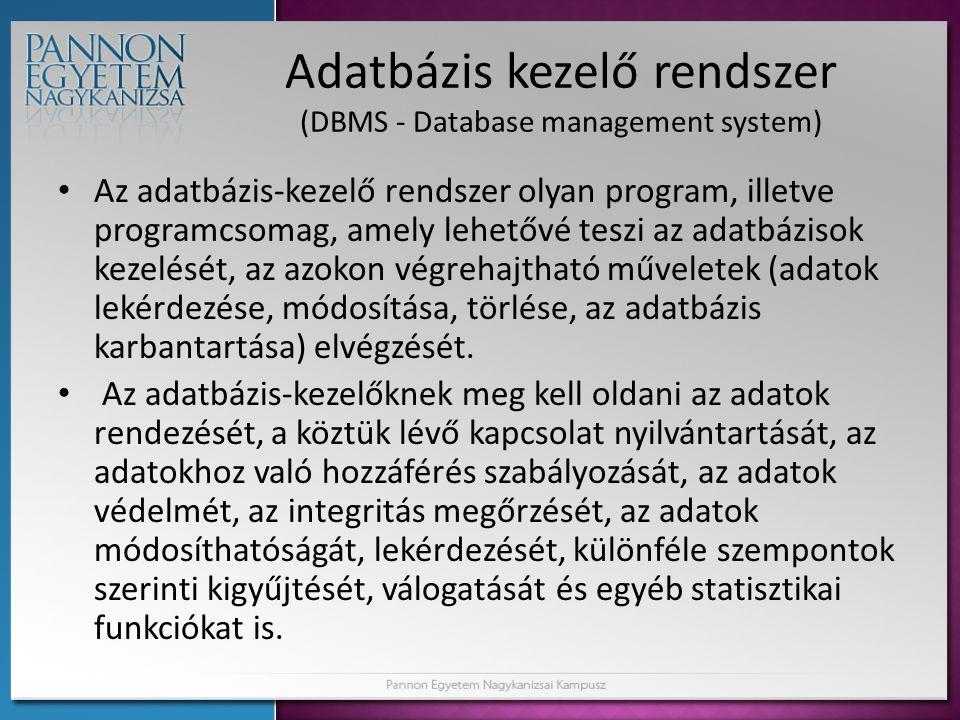 Adatbázis kezelő rendszer (DBMS - Database management system) • Az adatbázis-kezelő rendszer olyan program, illetve programcsomag, amely lehetővé tesz