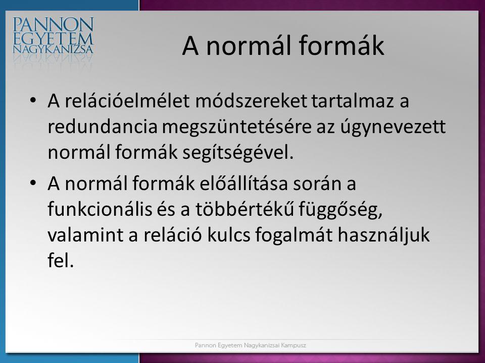 A normál formák • A relációelmélet módszereket tartalmaz a redundancia megszüntetésére az úgynevezett normál formák segítségével. • A normál formák el