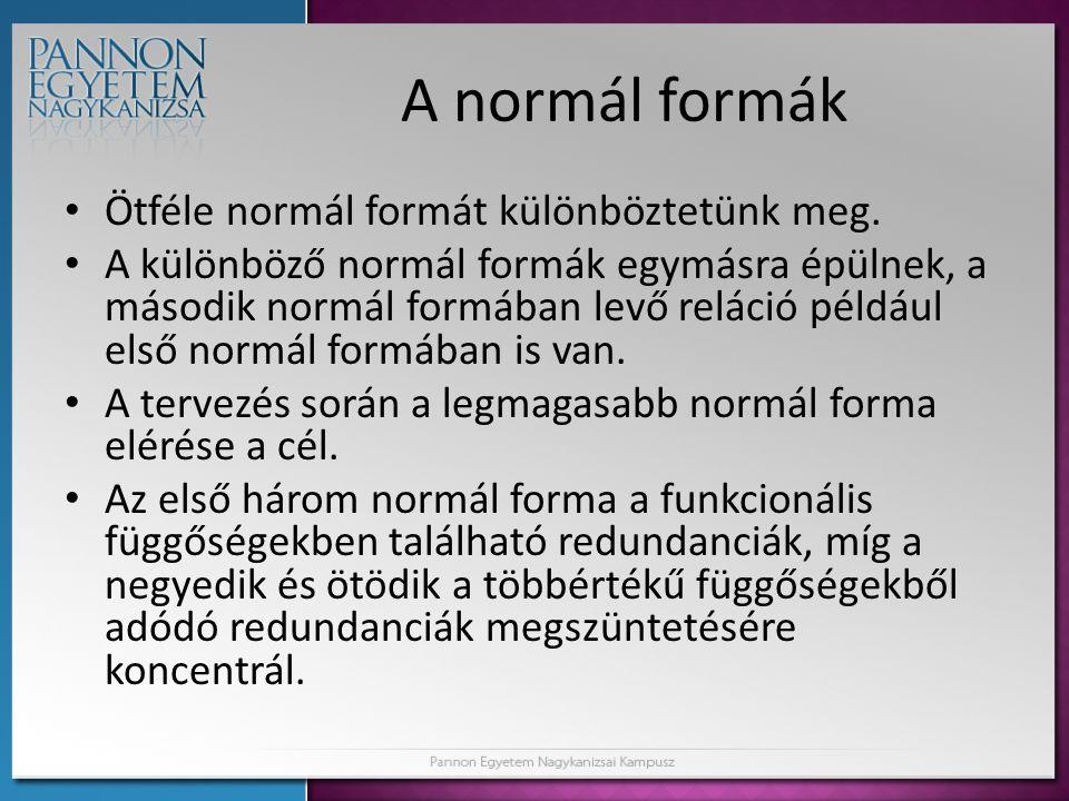 A normál formák • Ötféle normál formát különböztetünk meg. • A különböző normál formák egymásra épülnek, a második normál formában levő reláció példáu