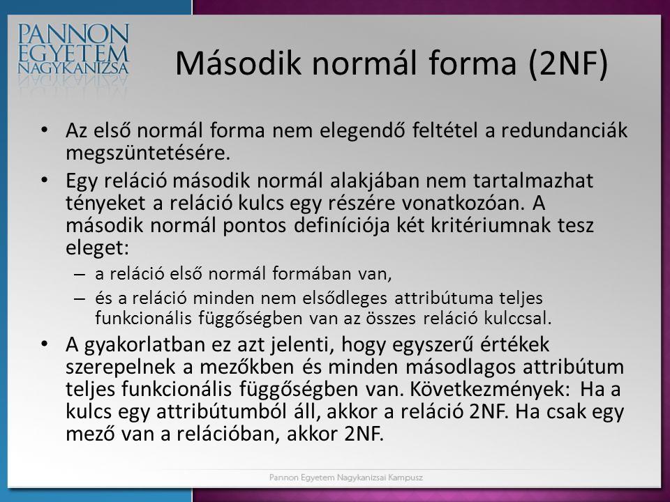 Második normál forma (2NF) • Az első normál forma nem elegendő feltétel a redundanciák megszüntetésére. • Egy reláció második normál alakjában nem tar